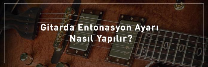 Gitarda-Entonasyon-Ayarı-Nasıl-Yapılır